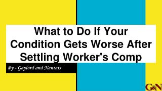 What to Do If Your Condition Gets Worse After Settling Worker's Comp