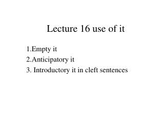 Lecture 16 use of it