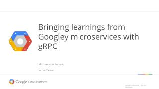 Bringing Learnings from Googley Microservices with gRPC - Varun Talwar, Google