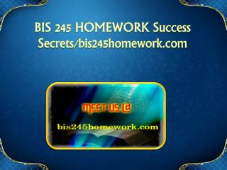 BIS 245 HOMEWORK Success Secrets/bis245homework.com
