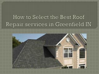 How to Select the Best Roof Repair services in Greenfield IN