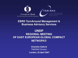 EBRD TurnAround Management  Business Advisory Services   UNDP REGIONAL MEETING  OF EAST EUROPEAN GLOBAL COMPACT NETWORKS