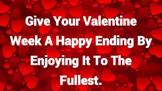 Give Your Valentine Week A Happy Ending By Enjoying It To The Fullest.