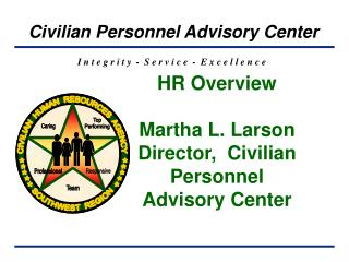 HR Overview Martha L. Larson Director,  Civilian Personnel Advisory Center