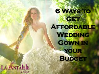 6 Ways to Get Affordable Wedding Gown in your Budget