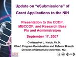 Update on  eSubmissions  of Grant Applications to the NIH  Presentation to the CCOP, MBCCOP, and Research Base      PIs