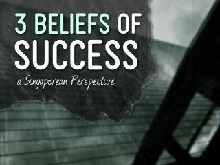 3 Beliefs of Success: A Singaporean Perspective by @itseugenec