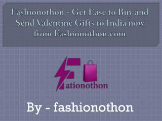 Fashionothon - Get Ease to Buy and Send Valentine Gifts to India now from Fashionothon.com
