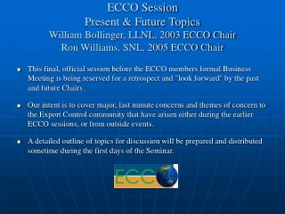 ECCO Session Present & Future Topics William Bollinger, LLNL, 2003 ECCO Chair Ron Williams, SNL, 2005 ECCO Chair