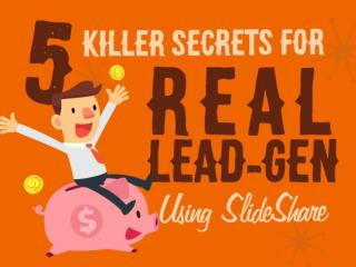 5 Secrets to Killer Lead Generation Using SlideShare