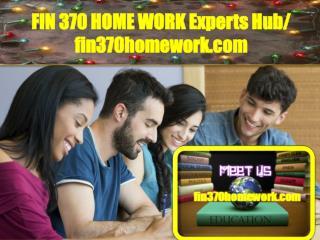 FIN 370 HOME WORK Experts Hub/ fin370homework.com