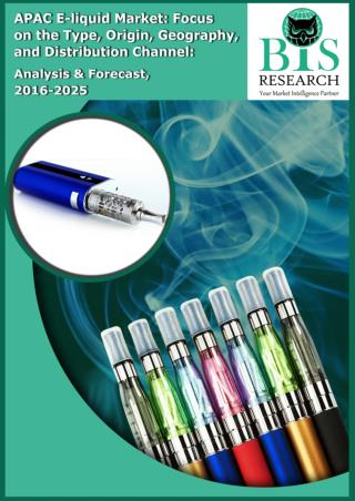 APAC E-liquid Market: Focus on the Type, Origin, Geography, and Distribution Channel: Analysis & Forecast, 2016-2025