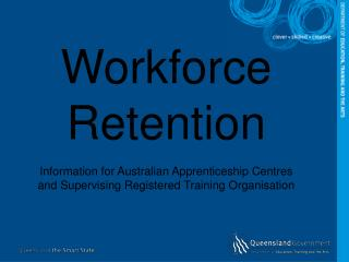 Workforce Retention Information for Australian Apprenticeship Centres and Supervising Registered Training Organisation