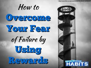 How to Overcome Your Fear of Failure by Using Rewards