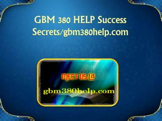 GBM 380 HELP Success Secrets/gbm380help.com