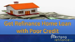 How to Refinance Your Mortgage with a poor credit.