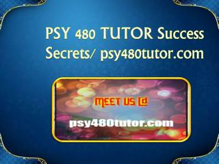 PSY 480 TUTOR Success Secrets/ psy480tutor.com