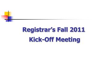Registrar's Fall 2011  Kick-Off Meeting