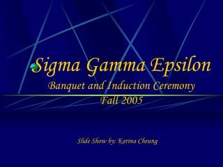 Sigma Gamma Epsilon Banquet and Induction Ceremony Fall 2005