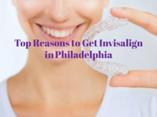 Top Reasons to Get Invisalign in Philadelphia