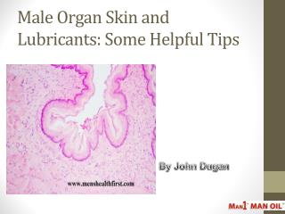 Male Organ Skin and Lubricants: Some Helpful Tips