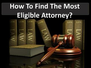 How To Find The Most Eligible Lawyer?