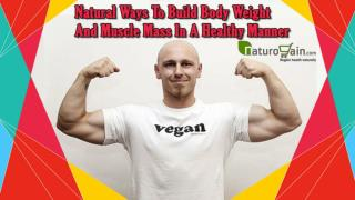 Natural Ways To Build Body Weight And Muscle Mass In A Healthy Manner