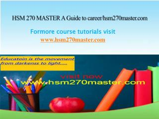 HSM 270 MASTER A Guide to career/hsm270master.com