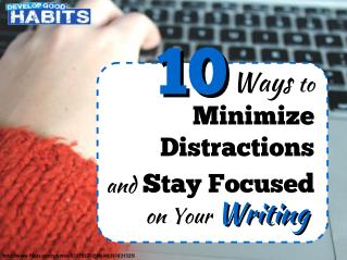 10 Ways to Minimize Distractions and Stay Focused on Your Writing