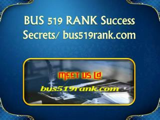 BUS 519 RANK Success Secrets/ bus519rank.com