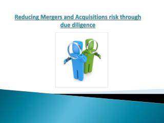 Reducing Mergers and Acquisitions risk through due diligence