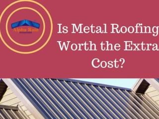 Is Metal Roofing Worth the Extra Cost?