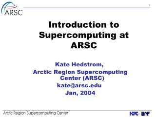 Introduction to Supercomputing at ARSC