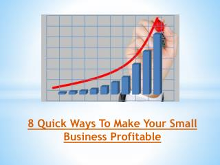 8 Quick Ways To Make Your Small Business Profitable