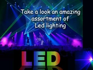 Take a look an amazing assortment of  Led lighting
