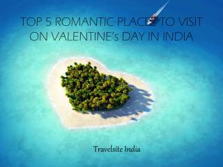 TOP 5 ROMANTIC PLACES TO VISIT ON VALENTINE's DAY IN INDIA
