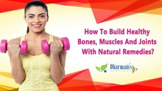 How To Build Healthy Bones, Muscles And Joints With Natural Remedies?