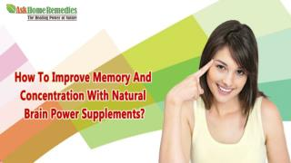 How To Improve Memory And Concentration With Natural Brain Power Supplements?
