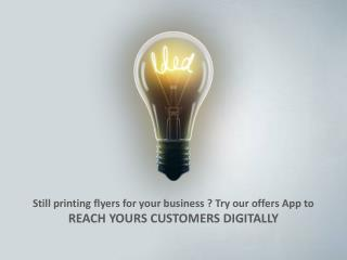 Flyers are no more. Try our offers App to reach customers digitally