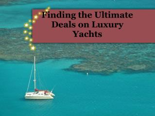 Finding the Ultimate Deals on Luxury Yachts