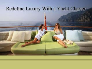 Redefine luxury with a yacht charter