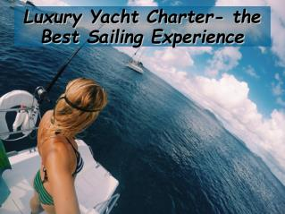 Luxury yacht charter the best sailing experience