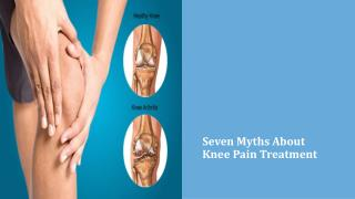 Seven Myths About Knee Pain Treatment