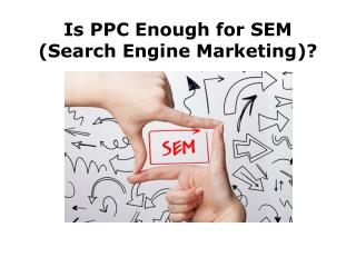 Is PPC Enough for SEM?
