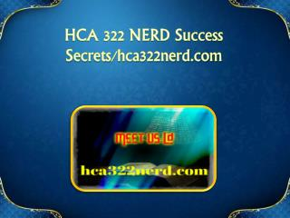 HCA 322 NERD Success Secrets/hca322nerd.com
