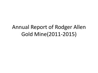 Annual Report of Rodger Allen Gold Mine(2011-2015)