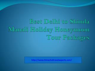 Best Delhi to Shimla Manali Holiday Honeymoon Tour Packages