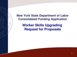 New York State Department of Labor Consolidated Funding Application  Worker Skills Upgrading  Request for Proposals