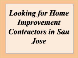 Looking for Home Improvement Contractors in San Jose