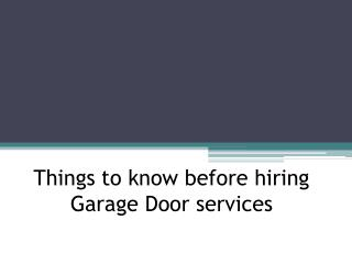 Things to know before Hiring  Garage Door services